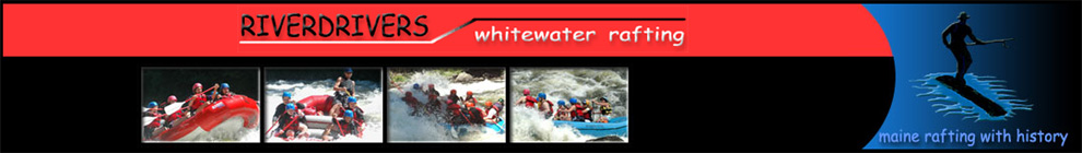 Riverdrivers Whitewater Rafting in Maine and New England